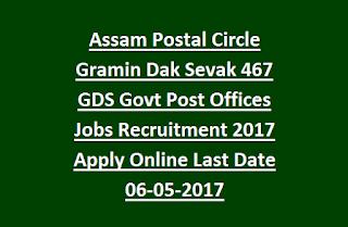 Assam Postal Circle Gramin Dak Sevak 467 GDS Govt Post Offices Jobs Recruitment Notification 2017 Apply Online Last Date 06-05-2017