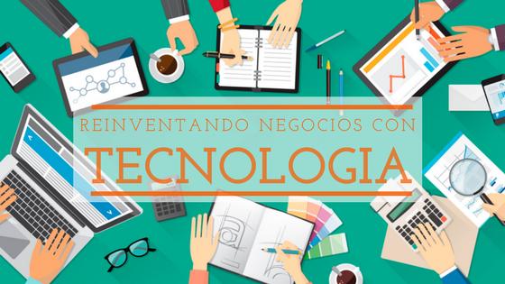 Reinventando negocios con tecnología