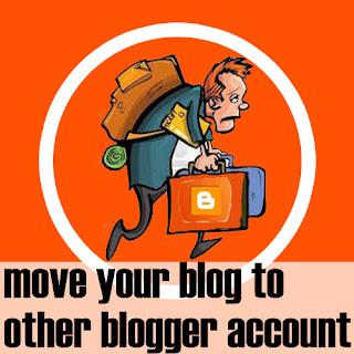 Memindahkan Blog ke Akun Blogger Lain