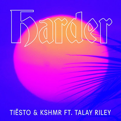 "Tiësto & KSHMR Unveil New Single ""Harder"" ft. Talay Riley"