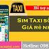 Chọn kho sim taxi | Sim số taxi Viettel, Vinaphone, Mobifone giá rẻ