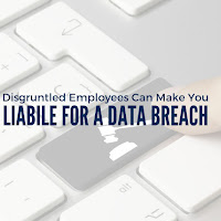 How Disgruntled Employees Can Make You Liable for a Data Breach