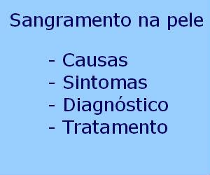 Sangramento na pele causas sintomas diagnóstico tratamento prevenção