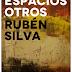 Poemas de Rubén Silva: De Espacios Otros, Gatojurel Ediciones 2016.