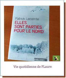 Vie quotidienne de FLaure : Lecture : Elles sont parties pour le nord par Patrick LECOMTE