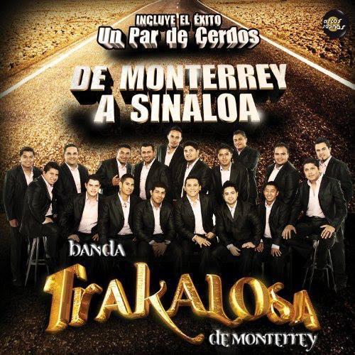 Banda La Trakalosa De Monterrey - De Monterrey A Sinaloa (Disco 2013)