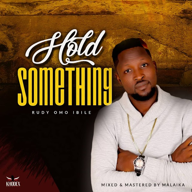 [Music] Rudy OmoIbile – Hold Something