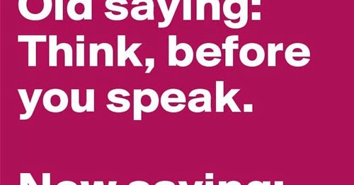 Think Before You Speak, New Saying