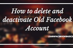 How to delete and deactivate Old Facebook Account