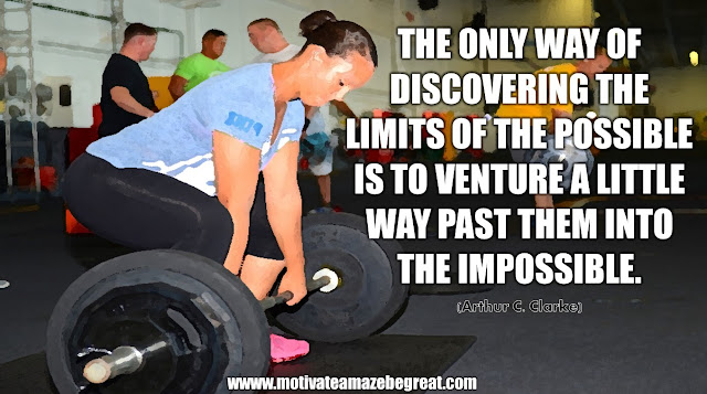 "The Meaning Behind 31 Motivational Quotes: ""The only way of discovering the limits of the possible is to venture a little way past them into the impossible."" - Arthur C. Clarke"