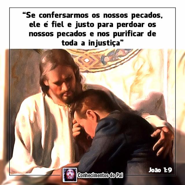 Se confessarmos os nosso pecado, ELe é fiel e justo para perdoar os nossos pecados e nos purificar de toda a insjustiça