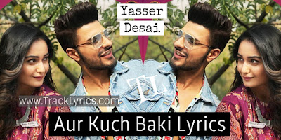 aur-kuch-baki-lyrics-by-yasser-desai-new-hindi-song-lyrics
