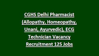 CGHS Delhi Pharmacist (Allopathy, Homeopathy, Unani, Ayurvedic), ECG Technician Vacancy Recruitment Exam 2018 125 Govt Jobs