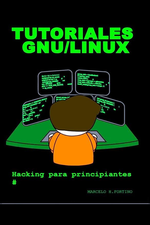 Tutoriales GNU/Linux: Hacking para principiantes – Marcelo Horacio Fortino