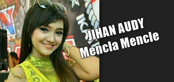 Download Lagu Jihan Audy - Mencla Mencle Mp3 M4 Dangdut Koplo 2018,Jihan Audy, Dangdut Koplo, 2018,
