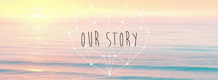 Our Story ♥