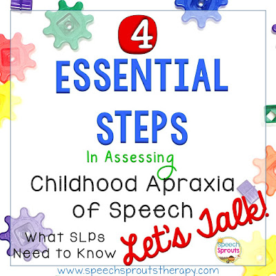 4 Essential Steps in Assessing Childhood Apraxia of Speech www.speechsproutstherapy.com