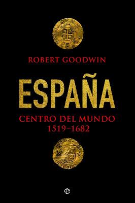 España. Centro del mundo, 1519-1682 - Robert Goodwin (2016)