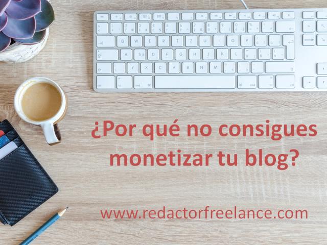 Por qué no consigues monetizar tu blog