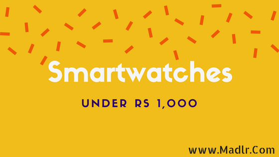 Top 10 Best Smartwatch Under ₹1,000 in India 2019