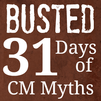 31 Days of CM Myths