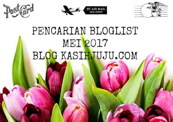 http://www.kasihjuju.com/2017/04/pencarian-bloglist-mei-2017-blog.html