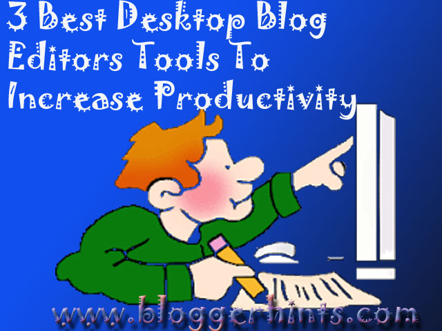 3 Best Desktop Blog Editors Tools To Increase Productivity