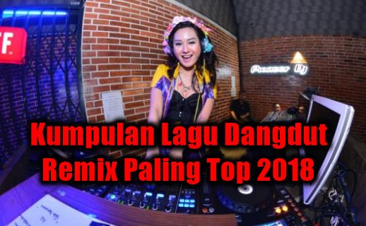 100 Lagu Dangdut Remix Mp3 Paling Ngetop dan Terbaru 2018 Rar,Dangdut, Dangdut Remix, Kompilasi, Nella Kharisma, Ratna Antika, De Moca, Duo Racun