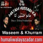 http://www.humaliwalayazadar.com/2016/10/waseem-zaidi-khurram-zaidi-nohay-2017.html