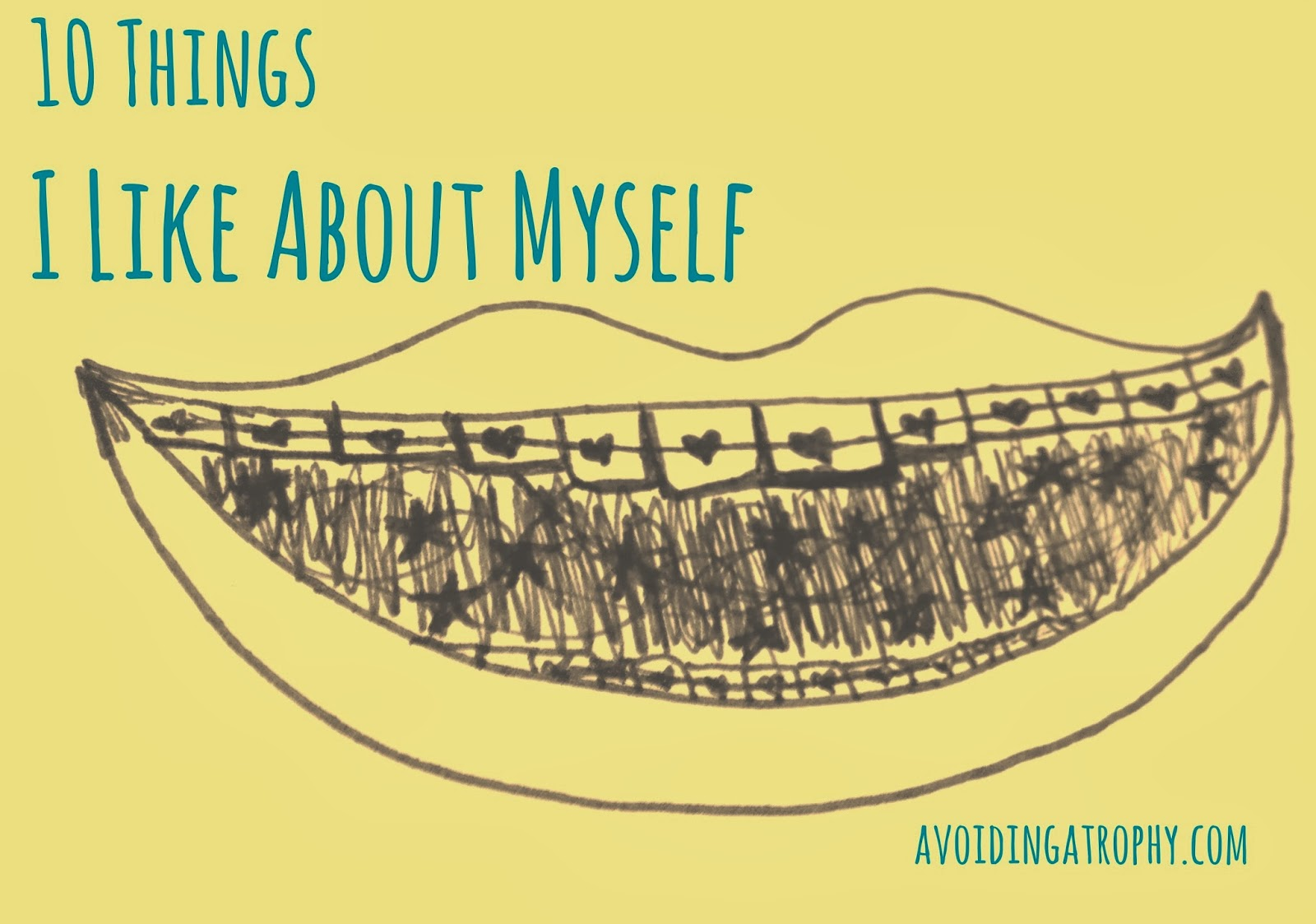 Things I Like About You: Avoiding Atrophy: 10 Things I Like About Myself