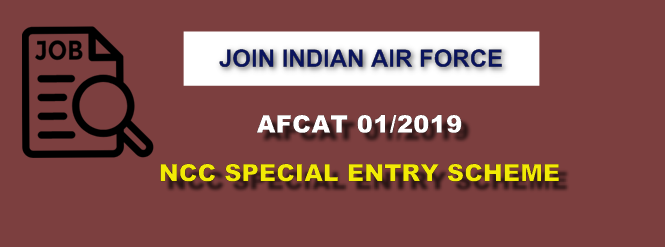Indian Air Force [AFCAT 01/2019] NCC special Entry Scheme | 163 Posts in flying & Ground Duty - Apply Online