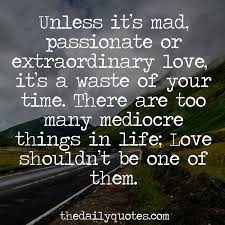 Best Too Many Love Quotes: Unless it's mad. Passionate or extradinary love