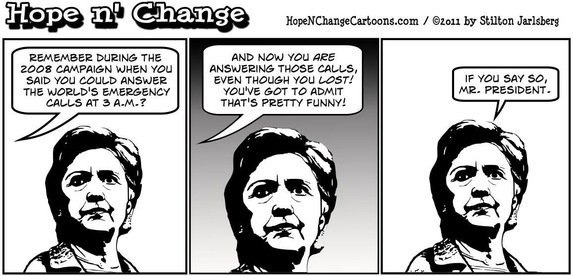 Barack Obama lets Hillary Clinton and others handle growing world crises, hopenchange, hope and change, hope n' change, stilton jarlsberg, political cartoon, tea party