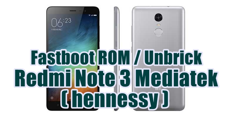 [Unbrick Firmware] Fastboot ROM Redmi Note 3 MTK (hennessy)