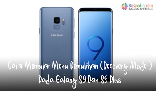 Apakah Anda pernah mengalami beberapa duduk perkara pada ponsel Anda dan cara menyelesaikannya a Cara Memulai Menu Pemulihan (Recovery Mode )Pada Galaxy S9 Dan S9 Plus