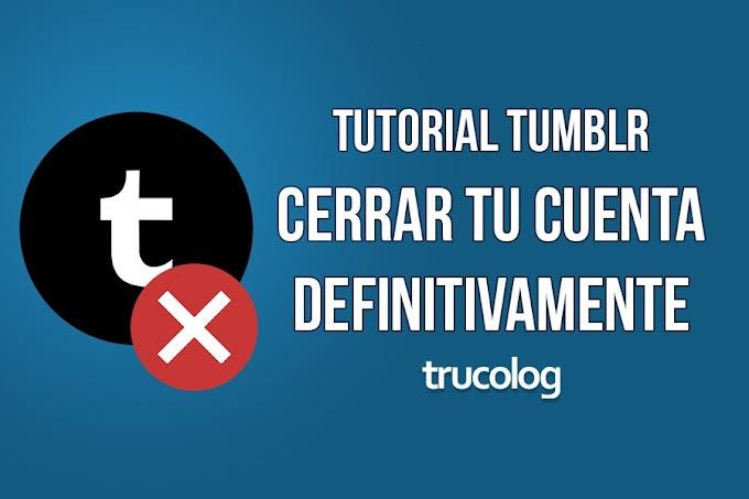 Tutorial: Cerrar tu cuenta de Tumblr para siempre