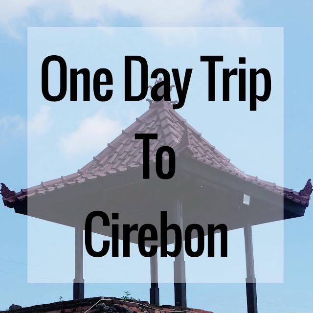 One Day Trip To Cirebon