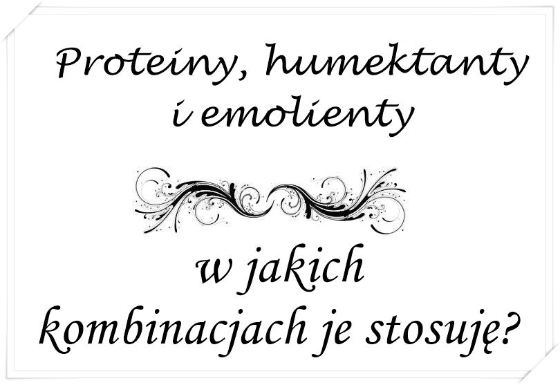 Równowaga PEH - proteiny, emolienty i humektanty - w jakich kombinacjach je stosuję?