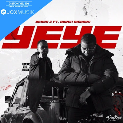 Deyyy Z - YEYE (ft Aureo Ricardo) download music