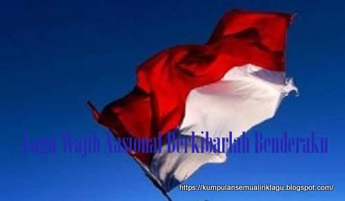 Lagu Wajib Nasional Berkibarlah Benderaku