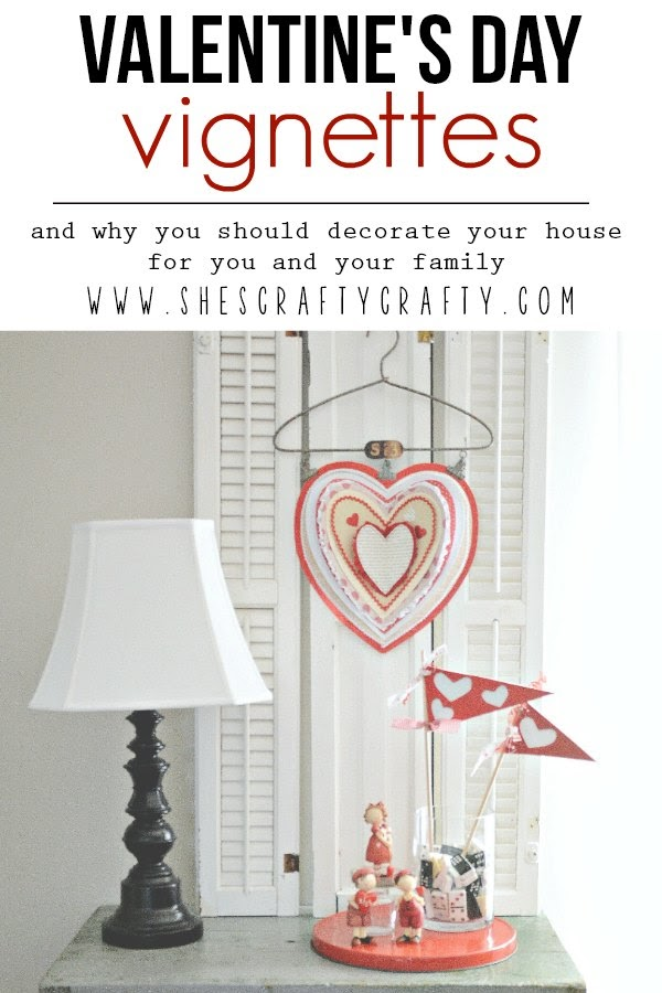 Valentine's Day Vignettes & why you should decorate your home for you and your family