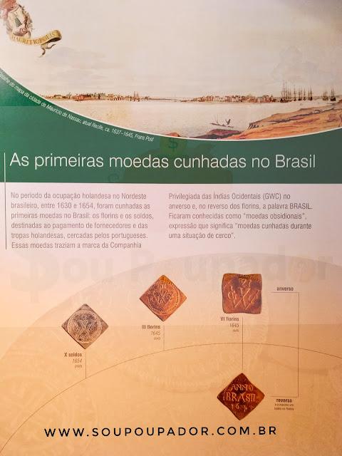 Museu de Valores do Banco Central do Brasil: No período da ocupação holandesa no Nordeste brasileiro, entre 1630 e 1654, foram cunhadas as primeiras moedas no Brasil