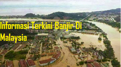 Informasi Terkini Banjir Di Malaysia