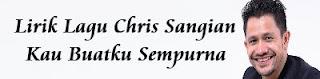 Lirik Lagu Chris Sangian - Kau Buatku Sempurna