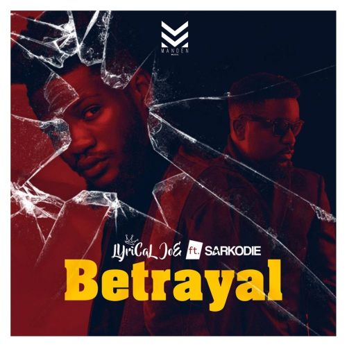 Lyrical Joe ft. Sarkodie – Betrayal (Prod By Phredxter)