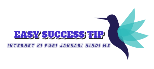 EASY SUCCESS TIPS - INTERNET KI PURI JANKARI HINDI ME