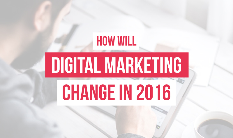 Digital Marketing in 2016: What Marketers Need to Know
