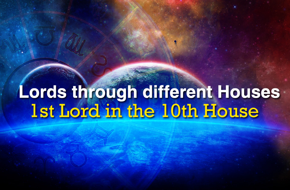 Lords through different houses: 1st Lord in the 10th house - Vedic