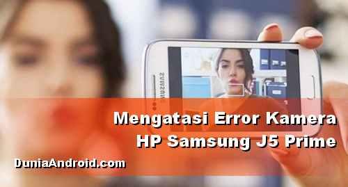Mengatasi Kamera Samsung Galaxy J5 Prime error