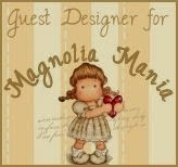 "Proudly  to be GUEST DESIGNER at ""Magnolia Mania"""